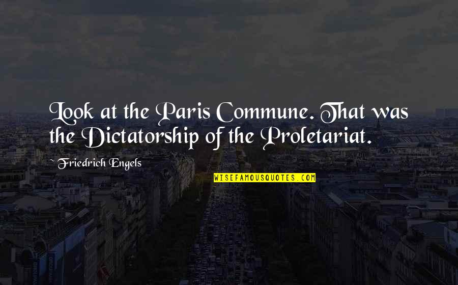 Commune Quotes By Friedrich Engels: Look at the Paris Commune. That was the