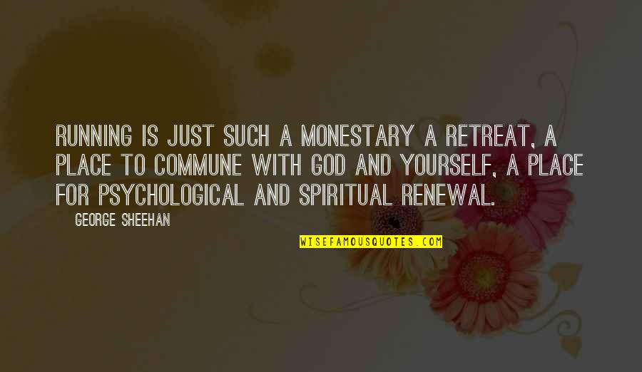Commune Quotes By George Sheehan: Running is just such a monestary a retreat,