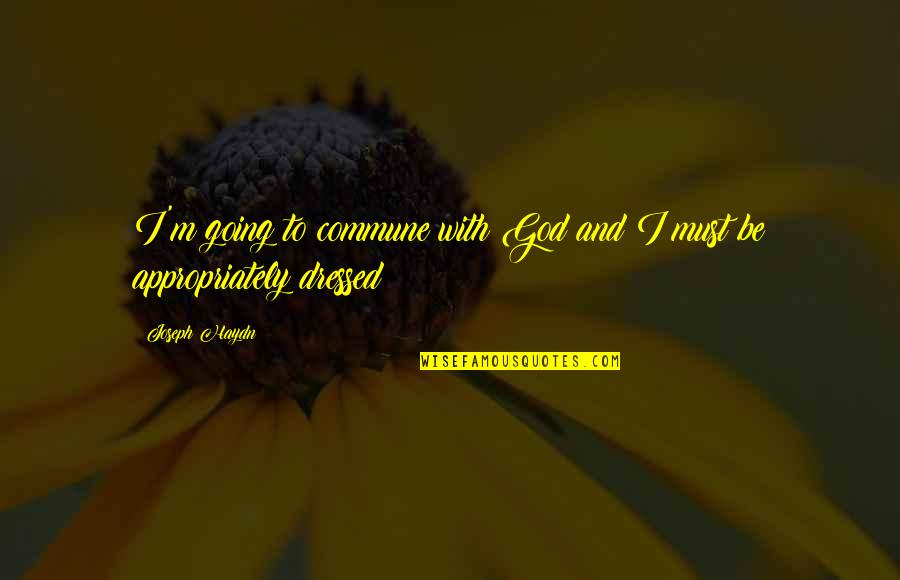 Commune Quotes By Joseph Haydn: I'm going to commune with God and I