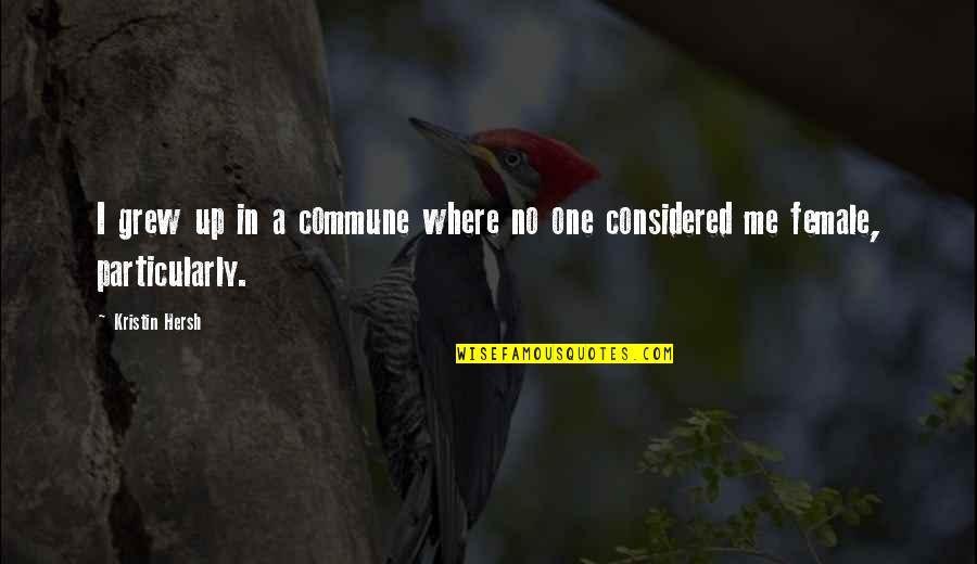 Commune Quotes By Kristin Hersh: I grew up in a commune where no
