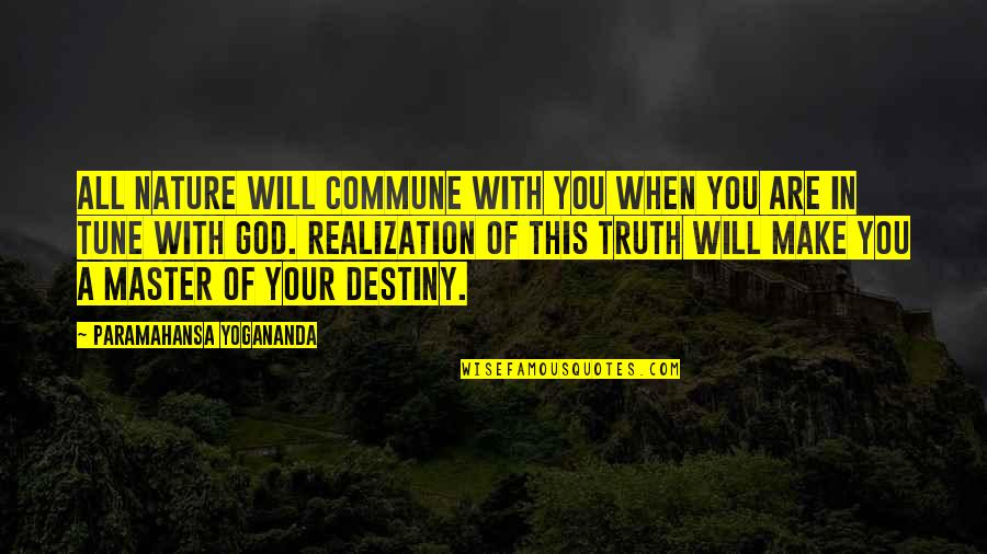 Commune Quotes By Paramahansa Yogananda: All Nature will commune with you when you