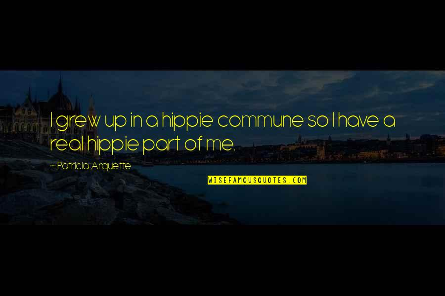 Commune Quotes By Patricia Arquette: I grew up in a hippie commune so