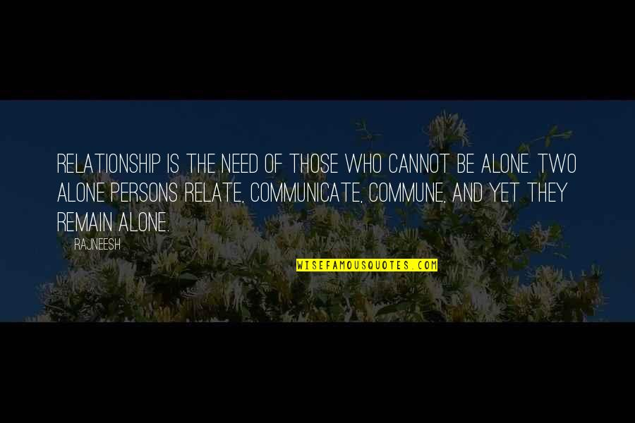 Commune Quotes By Rajneesh: Relationship is the need of those who cannot