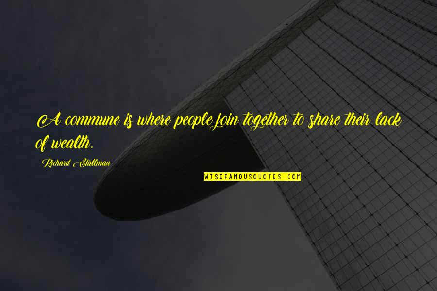 Commune Quotes By Richard Stallman: A commune is where people join together to