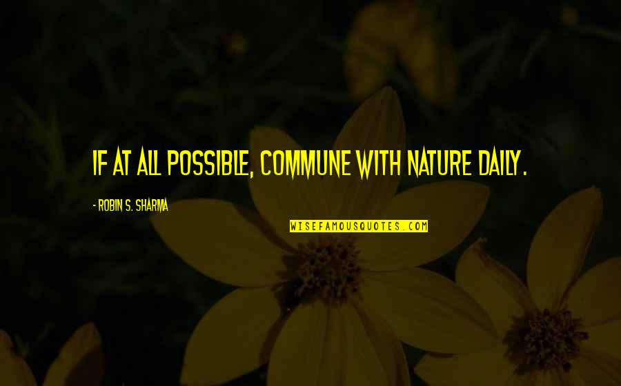 Commune Quotes By Robin S. Sharma: If at all possible, commune with nature daily.