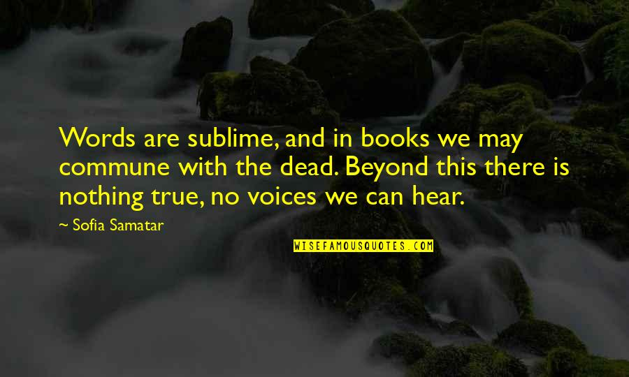Commune Quotes By Sofia Samatar: Words are sublime, and in books we may