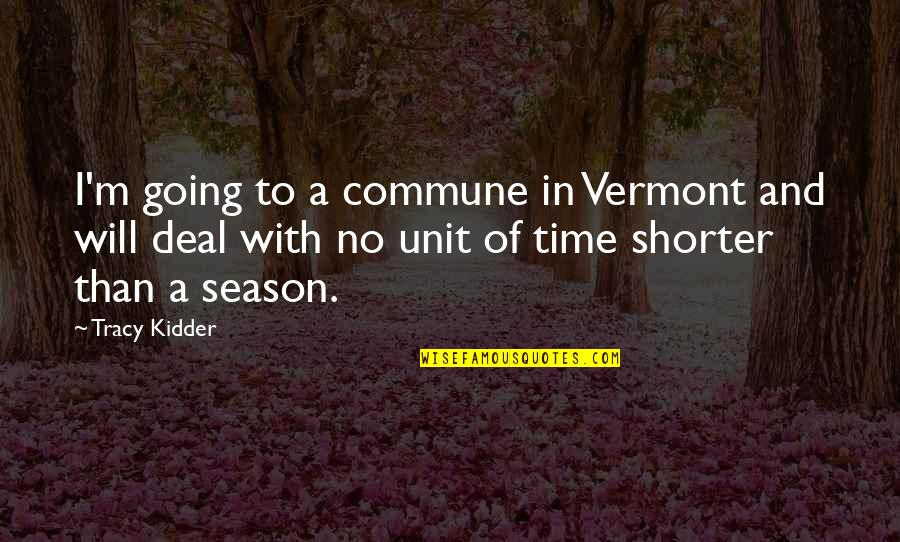 Commune Quotes By Tracy Kidder: I'm going to a commune in Vermont and