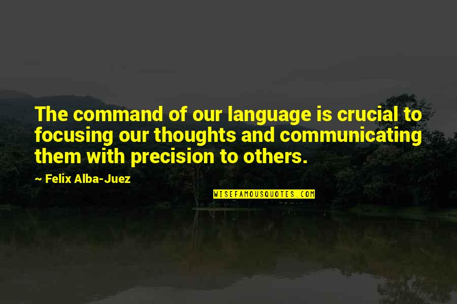 Communicating Science Quotes By Felix Alba-Juez: The command of our language is crucial to