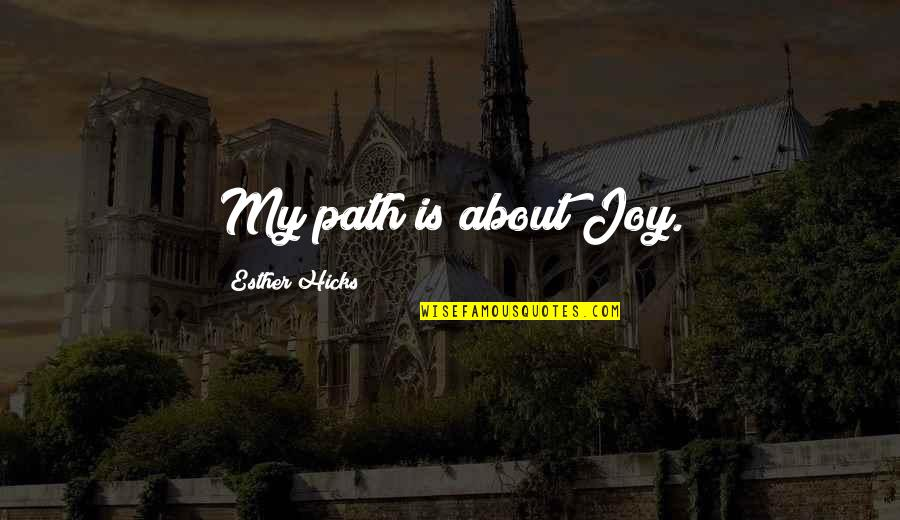 Communicating Through Music Quotes By Esther Hicks: My path is about Joy.