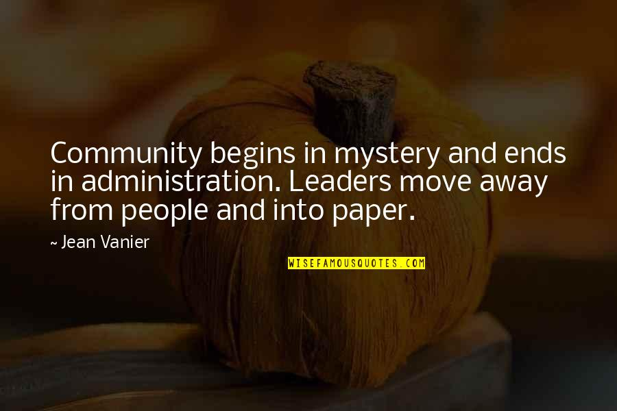 Communicating Through Music Quotes By Jean Vanier: Community begins in mystery and ends in administration.