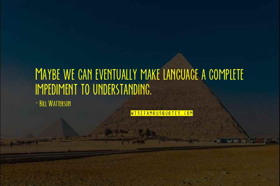 Communication And Language Quotes By Bill Watterson: Maybe we can eventually make language a complete