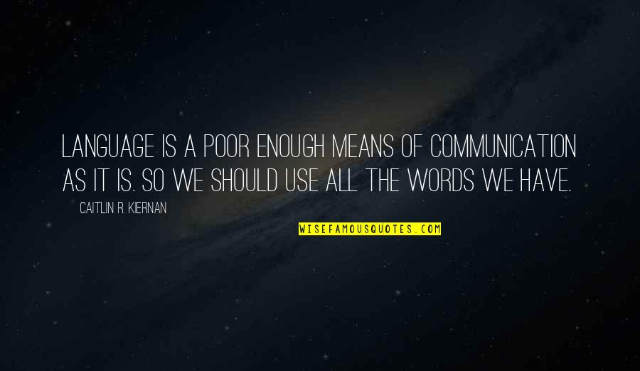 Communication And Language Quotes By Caitlin R. Kiernan: Language is a poor enough means of communication