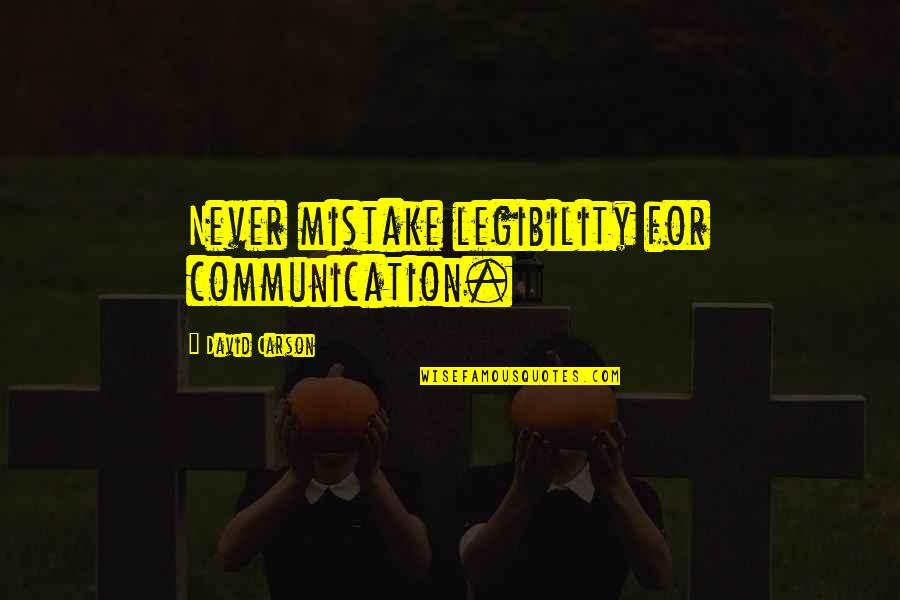 Communication And Language Quotes By David Carson: Never mistake legibility for communication.