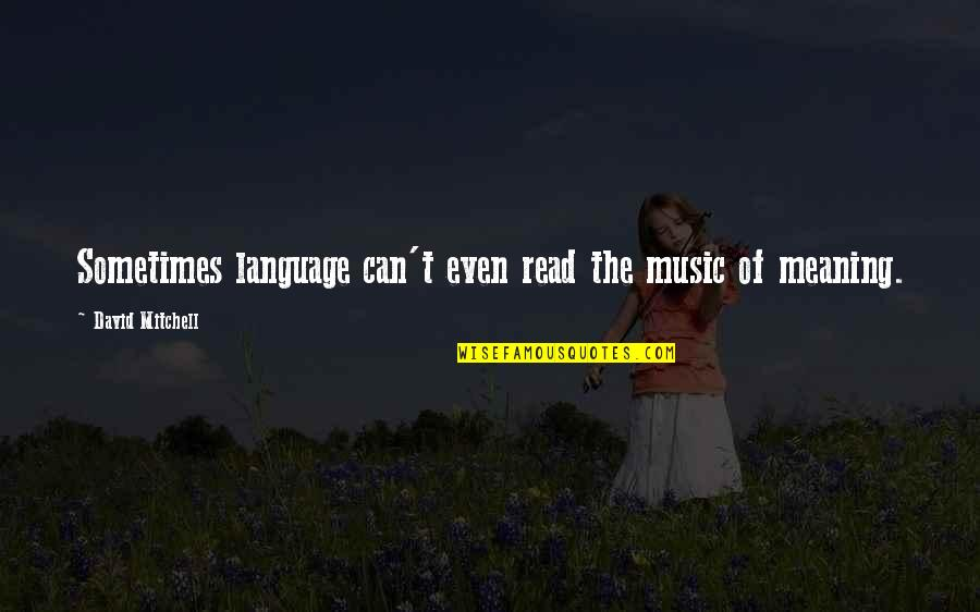 Communication And Language Quotes By David Mitchell: Sometimes language can't even read the music of