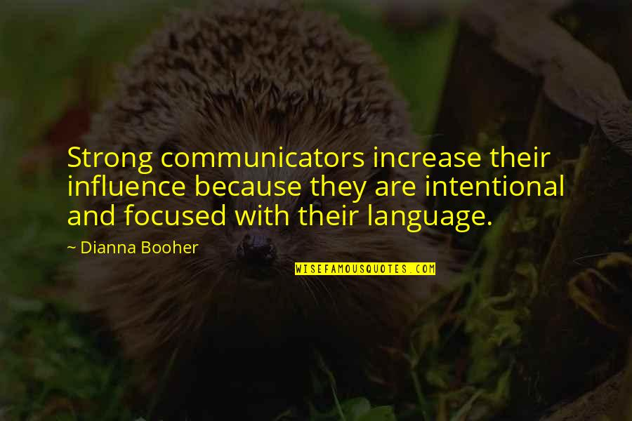 Communication And Language Quotes By Dianna Booher: Strong communicators increase their influence because they are