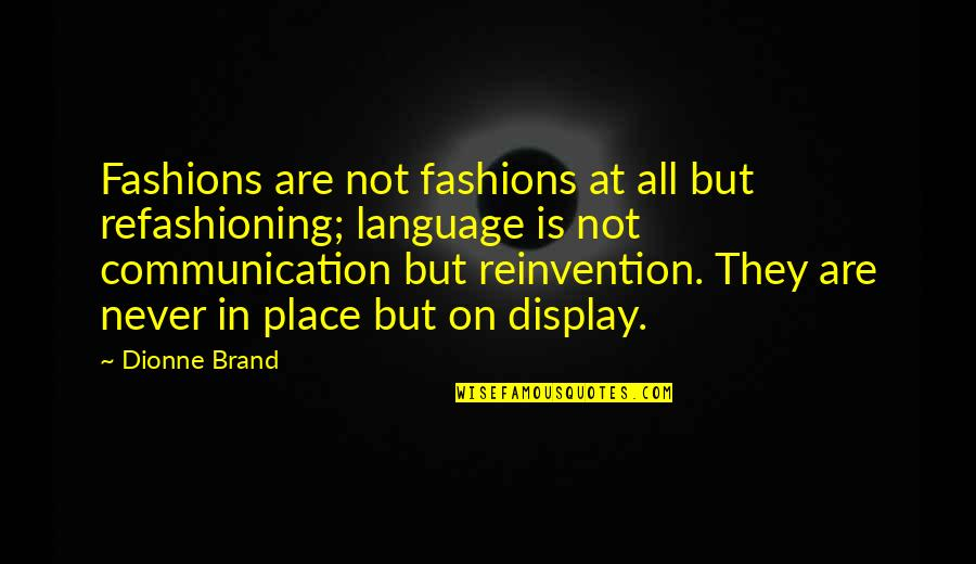 Communication And Language Quotes By Dionne Brand: Fashions are not fashions at all but refashioning;