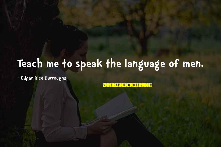 Communication And Language Quotes By Edgar Rice Burroughs: Teach me to speak the language of men.