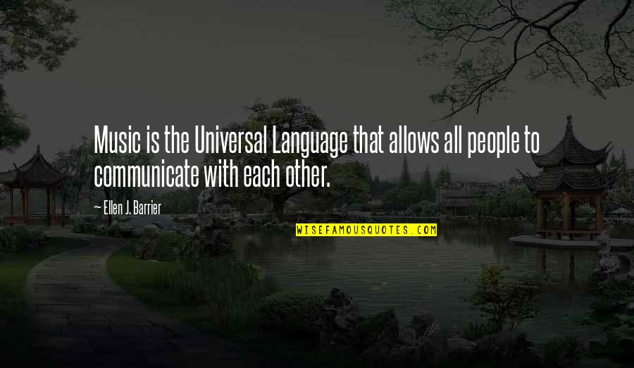 Communication And Language Quotes By Ellen J. Barrier: Music is the Universal Language that allows all