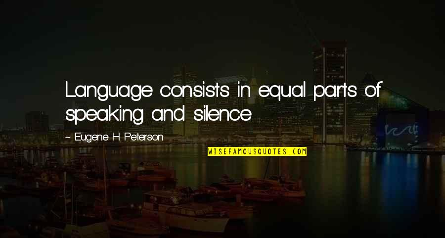 Communication And Language Quotes By Eugene H. Peterson: Language consists in equal parts of speaking and