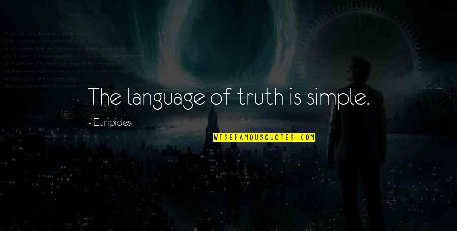 Communication And Language Quotes By Euripides: The language of truth is simple.