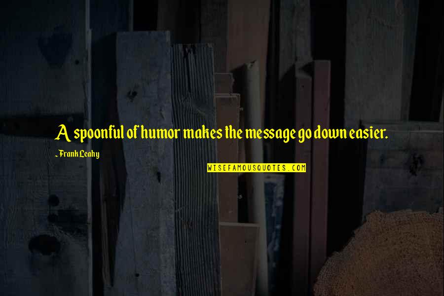 Communication And Language Quotes By Frank Leahy: A spoonful of humor makes the message go