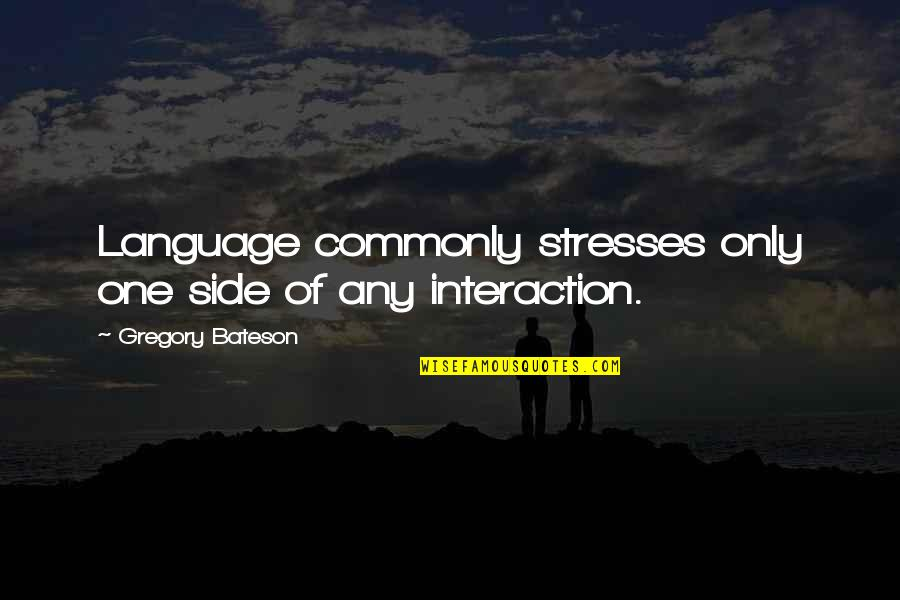 Communication And Language Quotes By Gregory Bateson: Language commonly stresses only one side of any