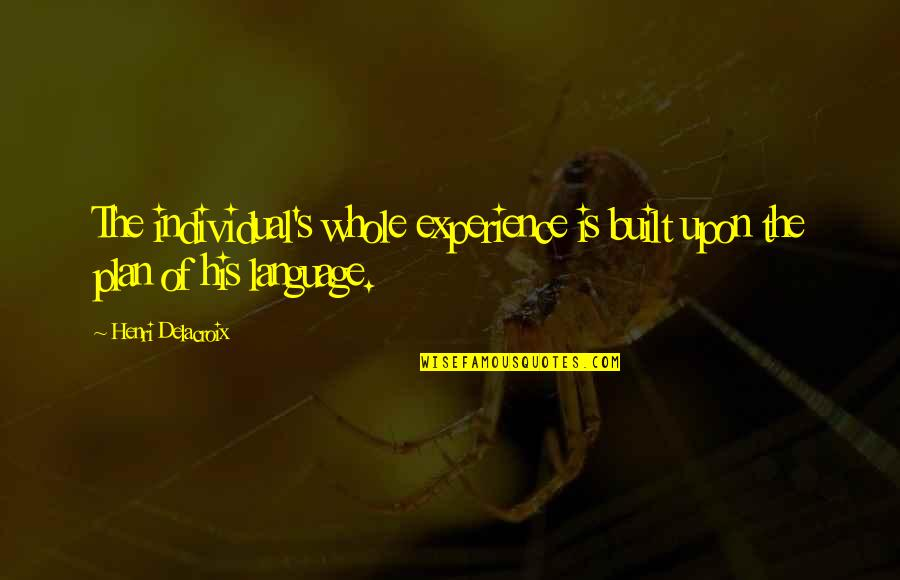 Communication And Language Quotes By Henri Delacroix: The individual's whole experience is built upon the