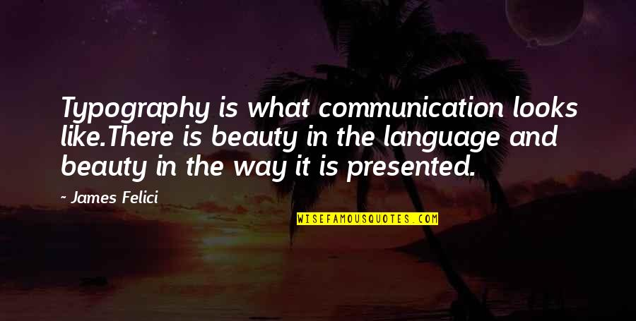 Communication And Language Quotes By James Felici: Typography is what communication looks like.There is beauty