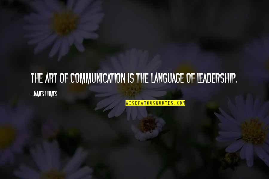 Communication And Language Quotes By James Humes: The art of communication is the language of