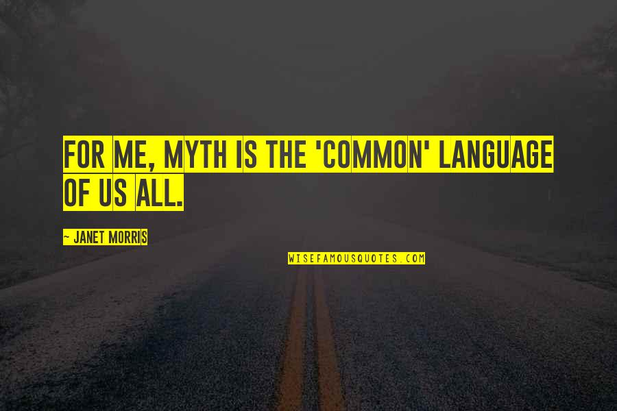 Communication And Language Quotes By Janet Morris: For me, myth is the 'common' language of