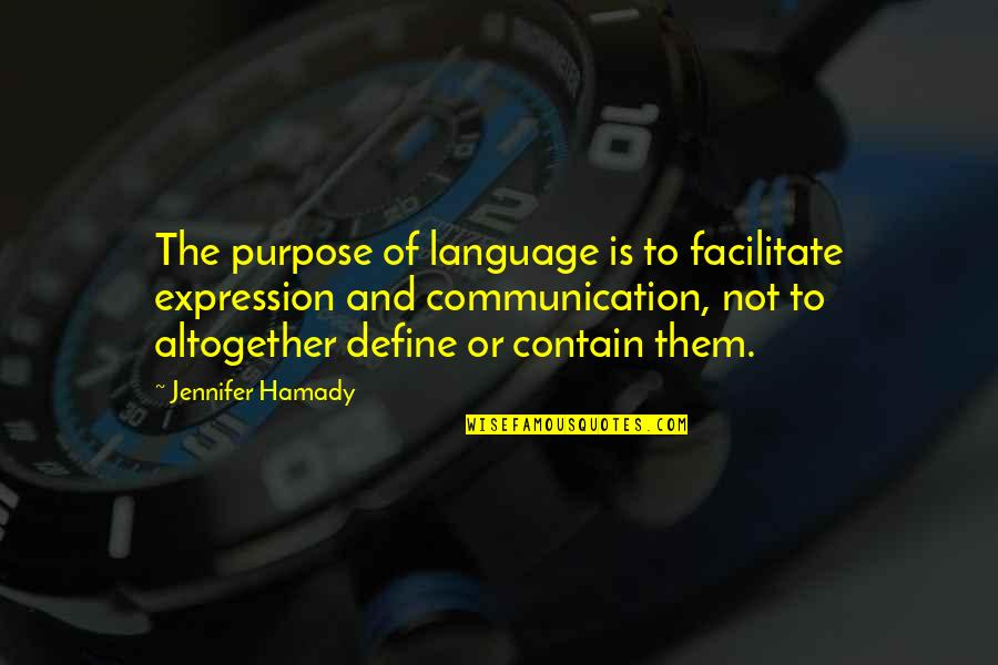 Communication And Language Quotes By Jennifer Hamady: The purpose of language is to facilitate expression