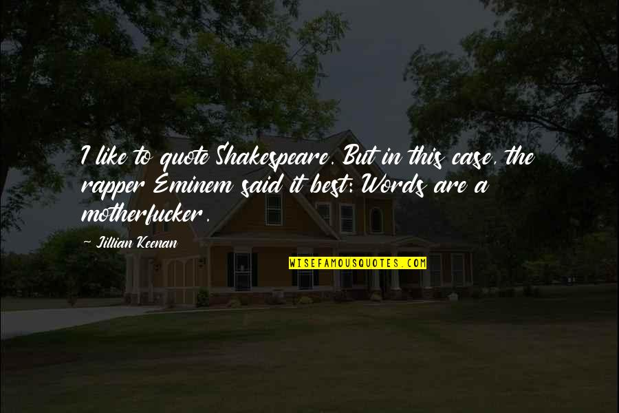 Communication And Language Quotes By Jillian Keenan: I like to quote Shakespeare. But in this