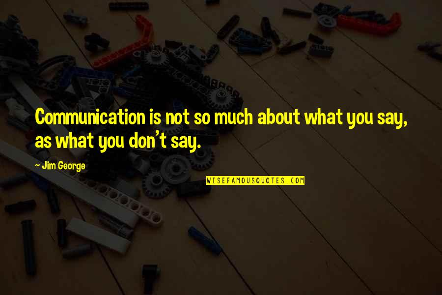 Communication And Language Quotes By Jim George: Communication is not so much about what you
