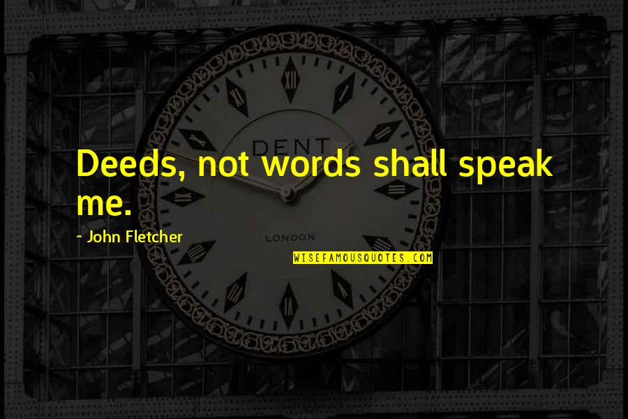 Communication And Language Quotes By John Fletcher: Deeds, not words shall speak me.
