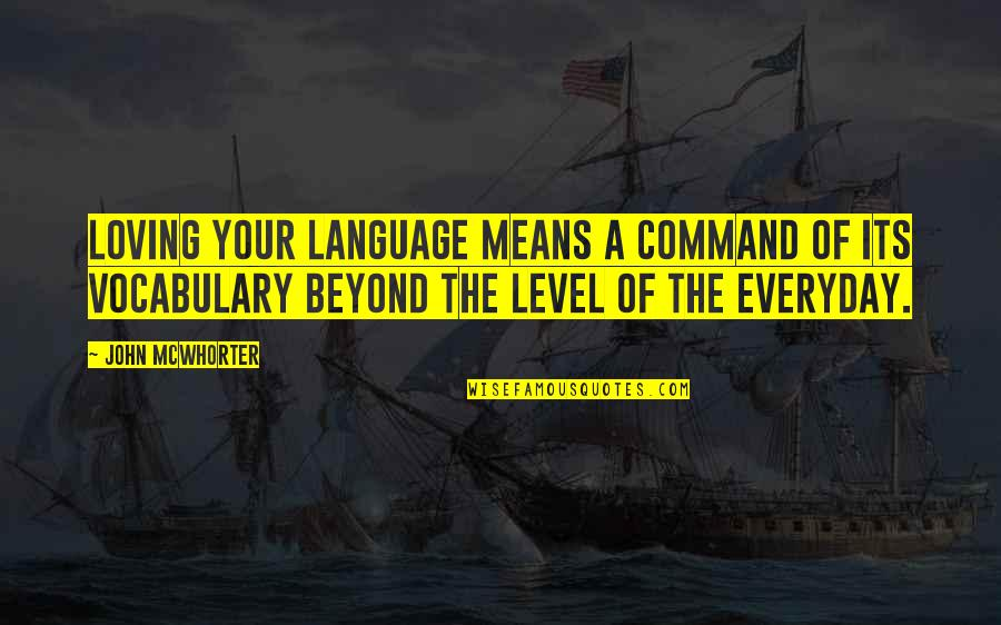 Communication And Language Quotes By John McWhorter: Loving your language means a command of its