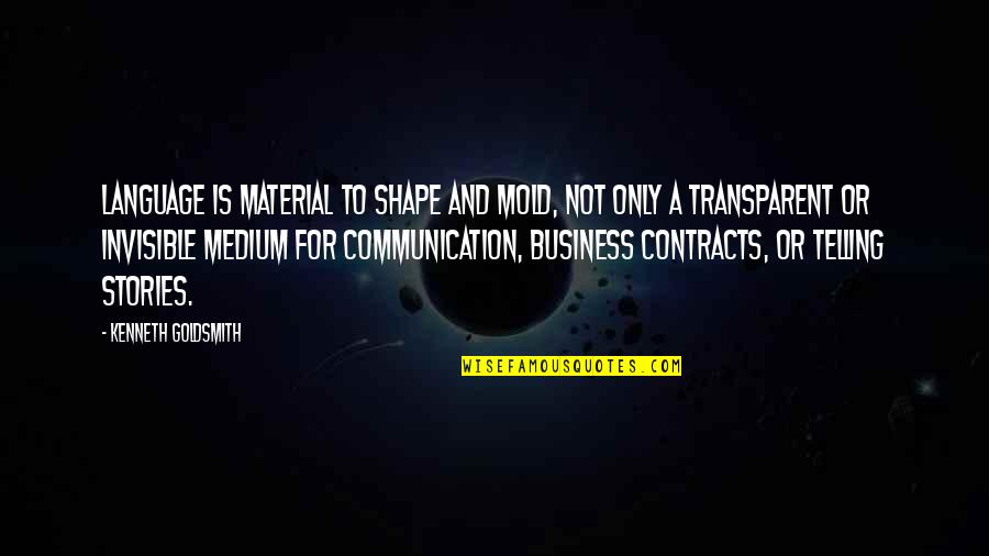 Communication And Language Quotes By Kenneth Goldsmith: Language is material to shape and mold, not