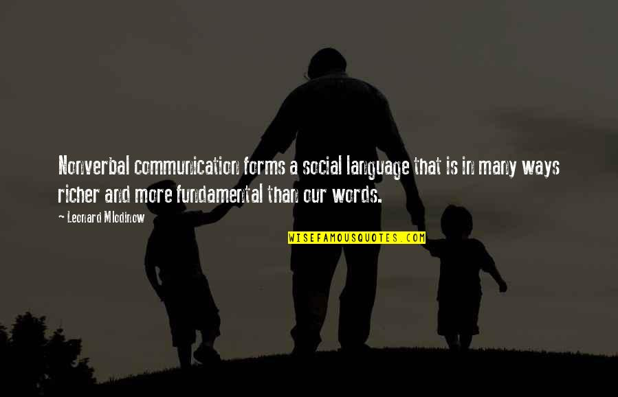 Communication And Language Quotes By Leonard Mlodinow: Nonverbal communication forms a social language that is