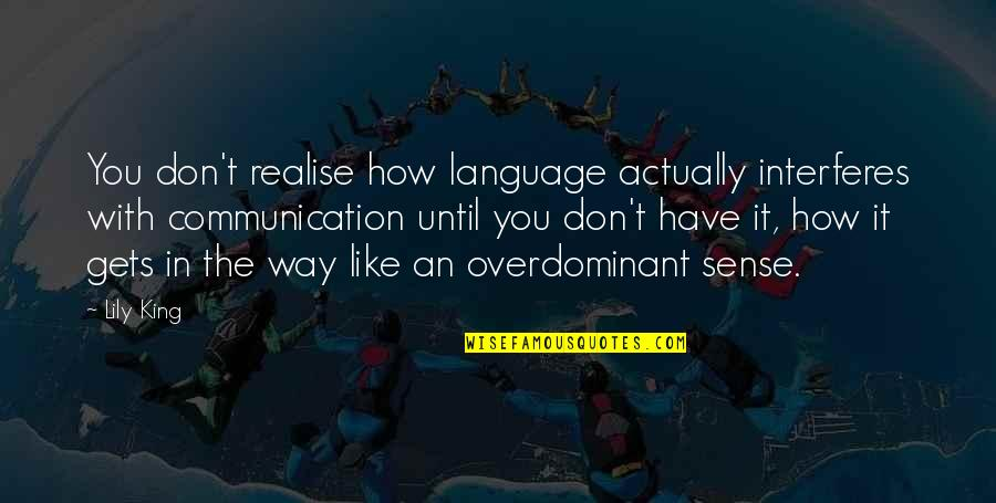 Communication And Language Quotes By Lily King: You don't realise how language actually interferes with