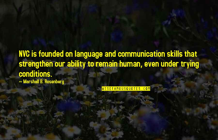 Communication And Language Quotes By Marshall B. Rosenberg: NVC is founded on language and communication skills