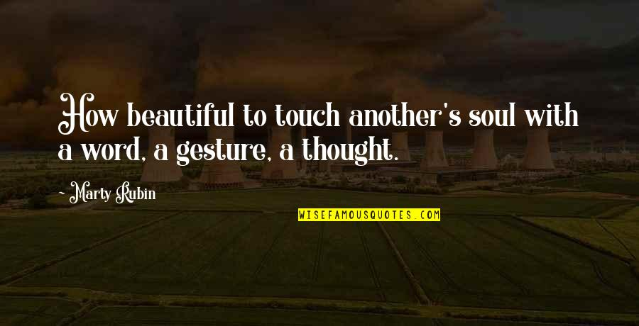 Communication And Language Quotes By Marty Rubin: How beautiful to touch another's soul with a