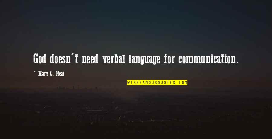 Communication And Language Quotes By Mary C. Neal: God doesn't need verbal language for communication.