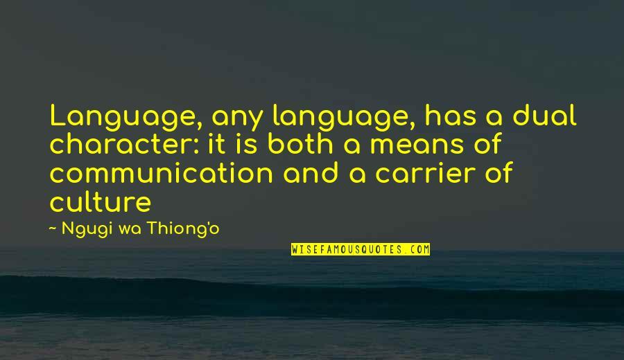 Communication And Language Quotes By Ngugi Wa Thiong'o: Language, any language, has a dual character: it