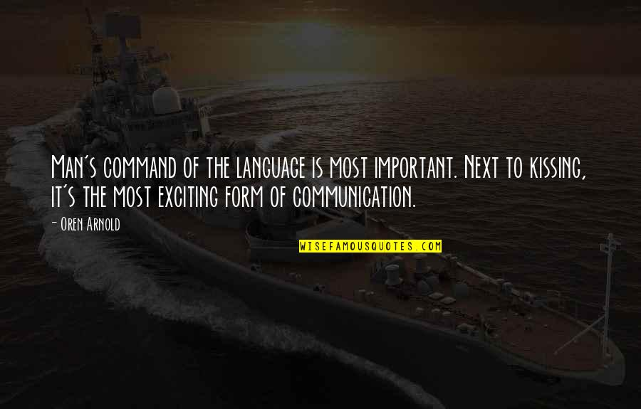 Communication And Language Quotes By Oren Arnold: Man's command of the language is most important.