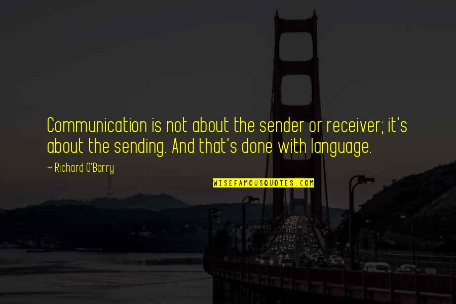 Communication And Language Quotes By Richard O'Barry: Communication is not about the sender or receiver;