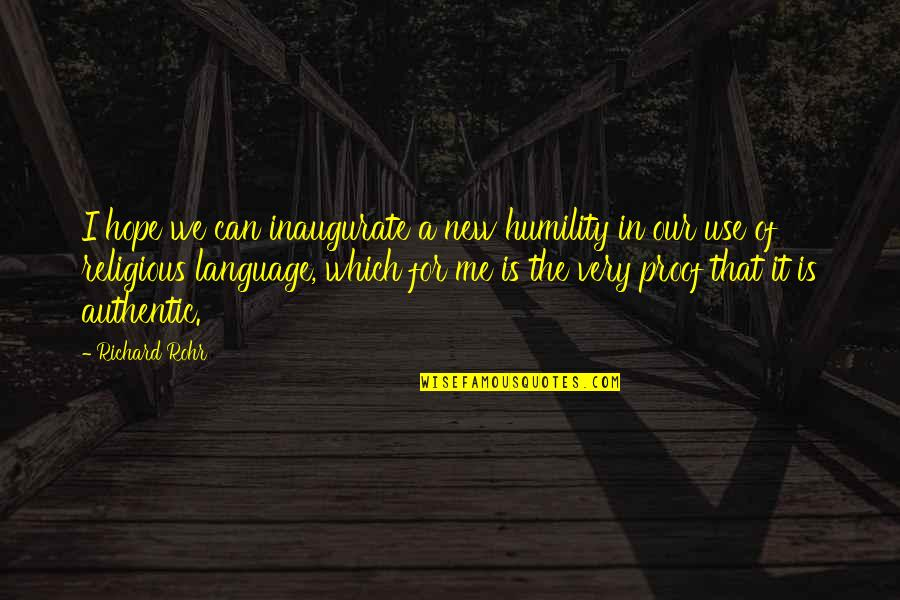 Communication And Language Quotes By Richard Rohr: I hope we can inaugurate a new humility