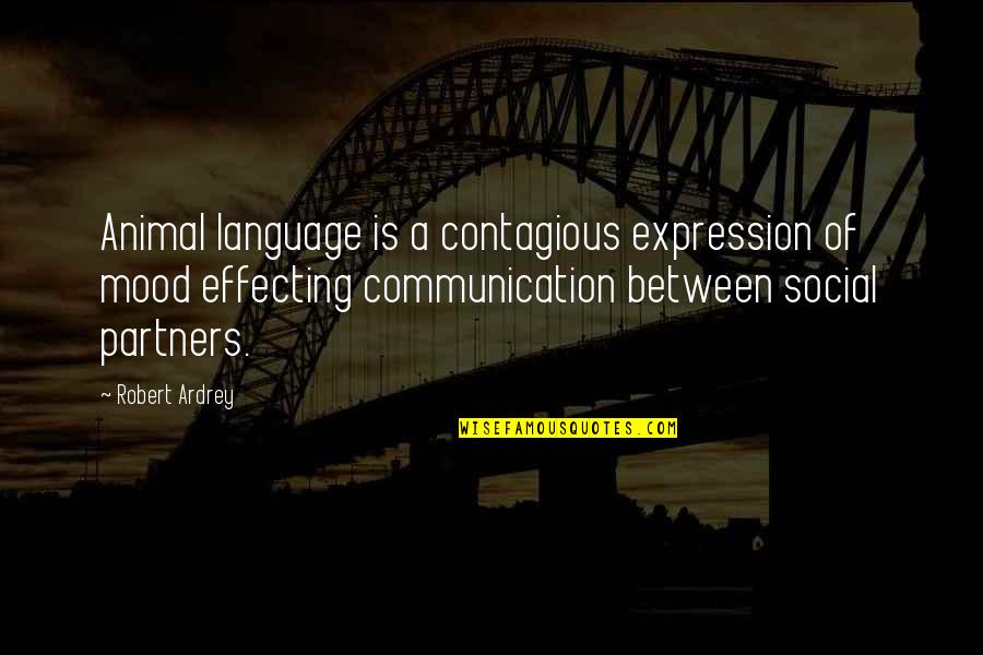 Communication And Language Quotes By Robert Ardrey: Animal language is a contagious expression of mood