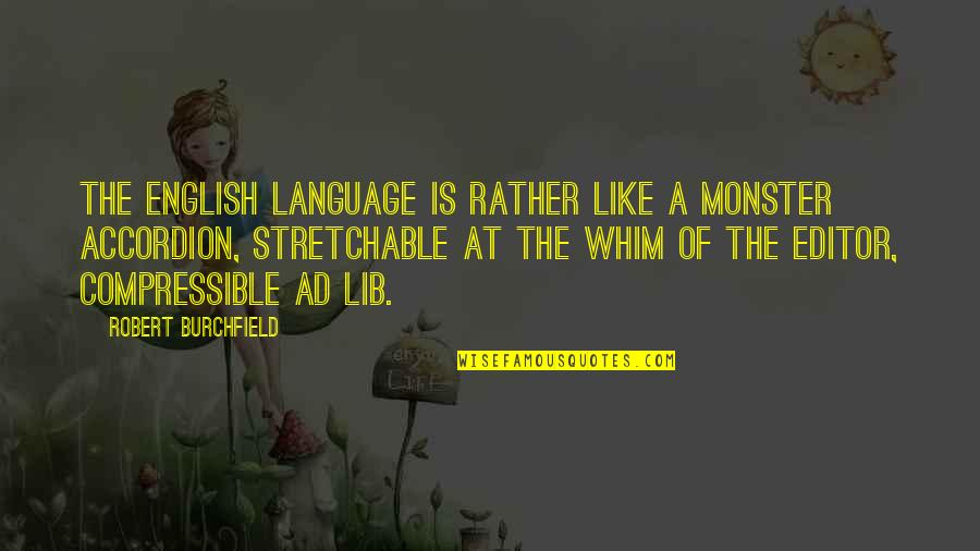Communication And Language Quotes By Robert Burchfield: The English language is rather like a monster