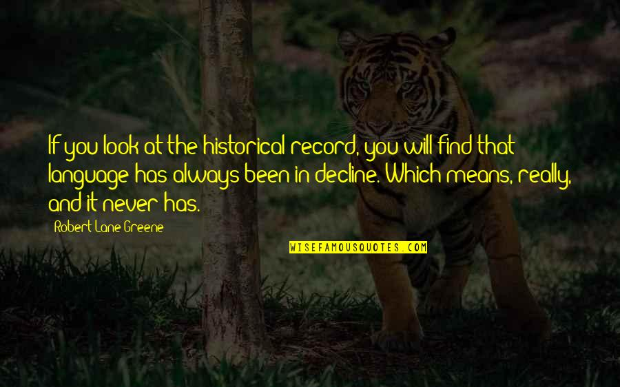 Communication And Language Quotes By Robert Lane Greene: If you look at the historical record, you