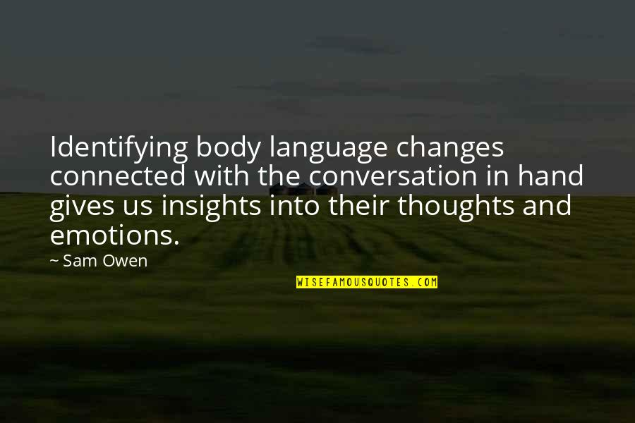 Communication And Language Quotes By Sam Owen: Identifying body language changes connected with the conversation