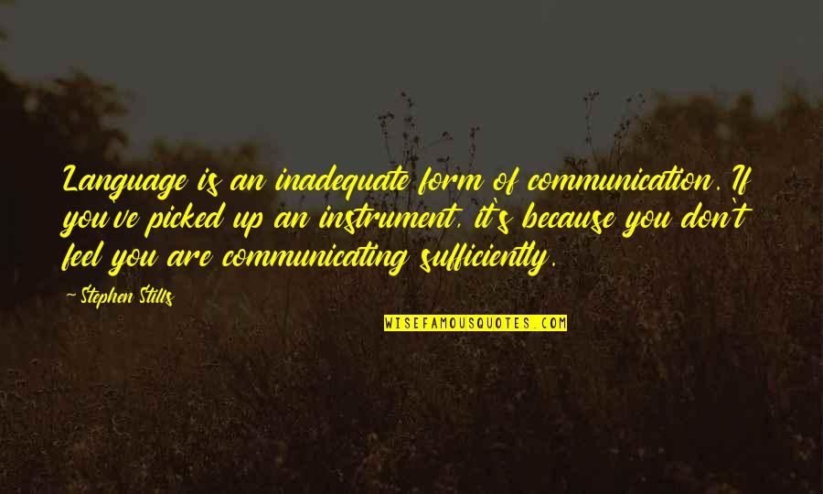 Communication And Language Quotes By Stephen Stills: Language is an inadequate form of communication. If